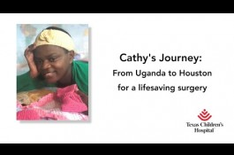 Embedded thumbnail for Cathy's Journey: From Uganda to Houston for a lifesaving surgery
